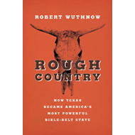 Rough Country: How Texas Became America's Most Powerful Bible-Belt State (BOK)