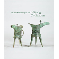 Art and Archaeology of the Erligang Civilization (BOK)