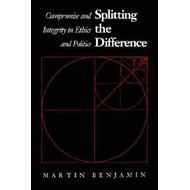 Splitting the Difference: Compromise and Integrity in Ethics and Politics (BOK)