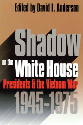 Shadow on the White House: Presidents and the Vietnam War, 1945-1975 (BOK)