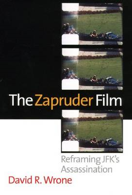 The Zapruder Film: Reframing Jfk's Assassination (BOK)