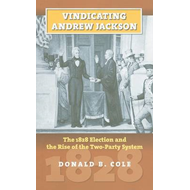 Vindicating Andrew Jackson: The 1828 Election and the Rise of the Two-party System (BOK)