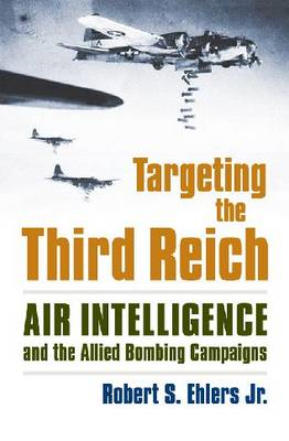 Targeting the Third Reich: Air Intelligence and the Allied Bombing Campaigns (BOK)