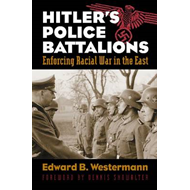 Hitler's Police Battalions: Enforcing Racial War in the East (BOK)