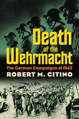 Death of the Wehrmacht: The German Campaigns of 1942 (BOK)