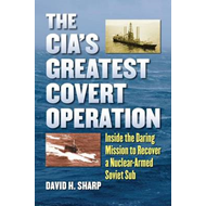 The CIA's Greatest Covert Operation: Inside the Daring Mission to Recover a Nuclear-armed Soviet Sub (BOK)