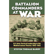 Battalion Commanders at War: U.S. Army Tactical Leadership in the Mediterranean Theater, 1942-1943 (BOK)