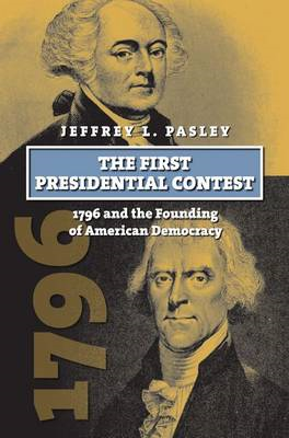 The First Presidential Contest: 1796 and the Founding of American Democracy (BOK)