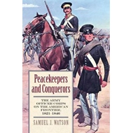 Peacekeepers and Conquerors: The Army Officer Corps on the American Frontier, 1821-1846 (BOK)