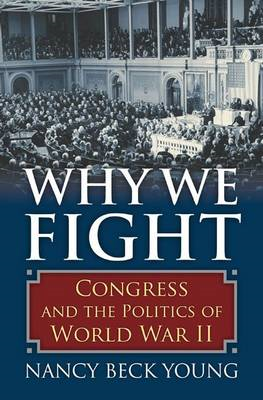 Why We Fight: Congress and the Politics of World War II (BOK)