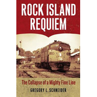 Rock Island Requiem: The Collapse of a Mighty Fine Line (BOK)