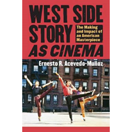West Side Story' as Cinema: The Making and Impact of an American Masterpiece (BOK)