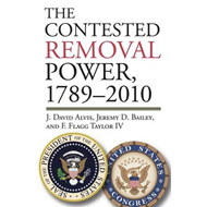 The Contested Removal Power, 1789-2010 (BOK)