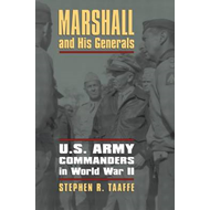 Marshall and His Generals: U.S. Army Commanders in World War II (BOK)