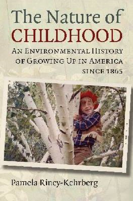 The Nature of Childhood: An Environmental History of Growing Up in America Since 1865 (BOK)
