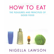 How to Eat: Pleasures and Principles of Good Food (BOK)