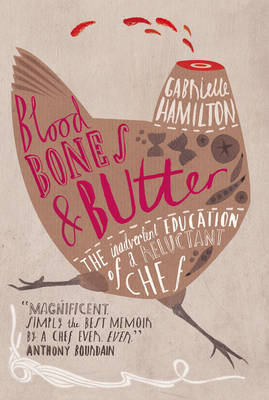 Blood, Bones and Butter: The Inadvertent Education of a Reluctant Chef (BOK)
