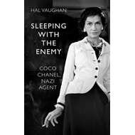 Sleeping with the Enemy: Coco Chanel, Nazi Agent (BOK)