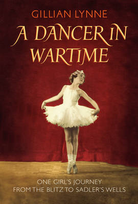 A Dancer in Wartime: One Girl's Journey from the Blitz to Sadler's Wells (BOK)