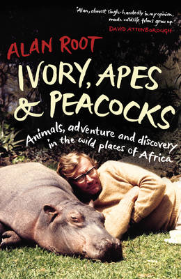 Ivory, Apes & Peacocks: Animals, Adventure and Discovery in the Wild Places of Africa (BOK)