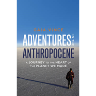Adventures in the Anthropocene: A Journey to the Heart of the Planet We Made (BOK)