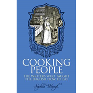 Cooking People: The Writers Who Taught the English How to Eat (BOK)