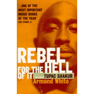 Rebel for the Hell of it: Life of Tupac Shakur (BOK)
