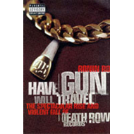 Have Gun Will Travel: Spectacular Rise and Violent Fall of Death Row Records (BOK)