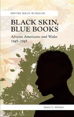 Black Skin, Blue Books: African Americans and Wales, 1845-1945 (BOK)