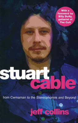 "Stuart Cable: From Cwmaman to the ""Stereophonics"" and Beyond (BOK)"