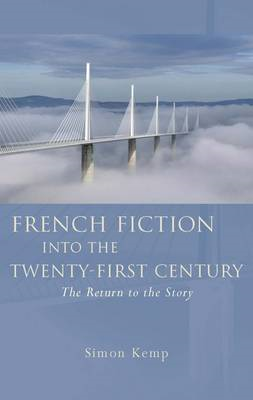 French Fiction into the Twenty-first Century: The Return to the Story (BOK)