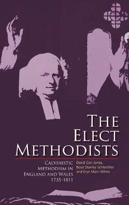 The Elect Methodists: Calvinistic Methodism in England and Wales, 1735-1811 (BOK)