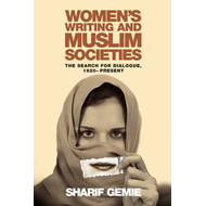 Women's Writing and Muslim Societies: The Search for Dialogue, 1920-present (BOK)