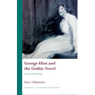George Eliot and the Gothic Novel: Genres, Gender and Feeling (BOK)