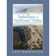 Settlements of Northwest Wales: From the Late Bronze Age to the Early Medieval Period (BOK)