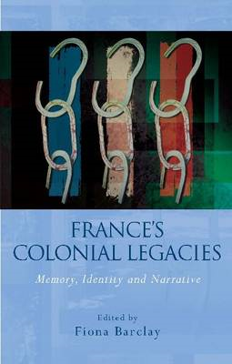 France's Colonial Legacies: Memory, Identity and Narrative (BOK)