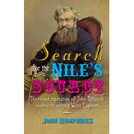 Search for the Nile's Source: The Ruined Reputation of John Petherick, Nineteenth-century Welsh Expl (BOK)