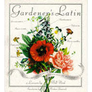 Gardener's Latin: Discovering the Origins, Lore and Meanings of Botanical Names (BOK)