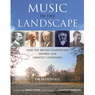 Music in the Landscape: How the British Countryside Inspired Our Greatest Composers (BOK)