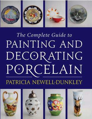 Complete Guide to Painting and Decorating Porcelain (BOK)