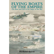 Flying Boats of the Empire: The Rise and Fall of the Ships of the Sky (BOK)