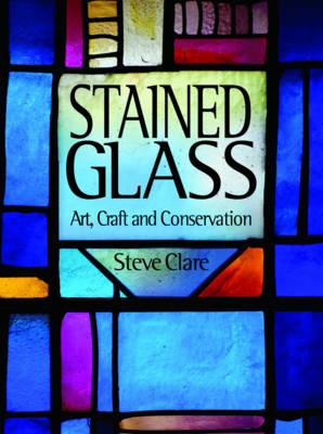 Stained Glass: Art, Craft and Conservation (BOK)