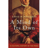 A Mind of Its Own: A Cultural History of the Penis (BOK)