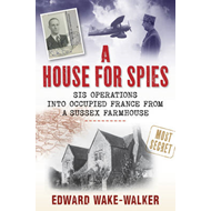 A House For Spies: SIS Operations into Occupied France from a Sussex Farmhouse (BOK)