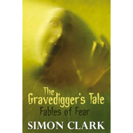 The Gravedigger's Tale: Fables of Fear (BOK)