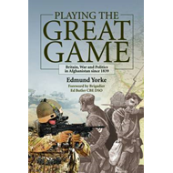 Playing the Great Game: Britain, War and Politics in Afghanistan Since 1839 (BOK)