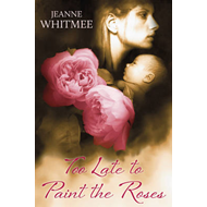 Too Late to Paint the Roses (BOK)