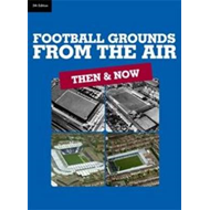 Football Grounds from the Air: Then and Now (BOK)