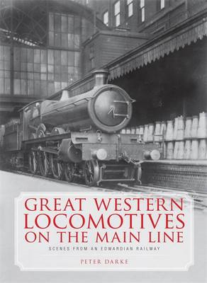 Great Western Locomotives on the Main Line: Scenes from an Edwardian Railway (BOK)