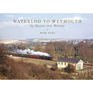 Waterloo to Weymouth: By Steam into Wessex (BOK)